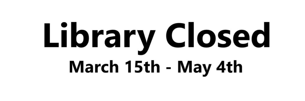 The library will be closed until May 4th